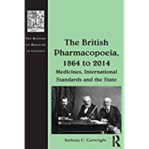 The British Pharmacopoeia, 1864 to 2014: Medicines, International Standards and the State (The History of Medicine in Context) (English Edition)