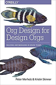 """""""Org Design for Design Orgs: Building and Managing In-House Design Teams (English Edition)"""",作者:[Merholz, Peter, Skinner, Kristin]"""