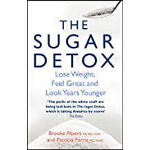 The Sugar Detox: Lose Weight, Feel Great and Look Years Younger (English Edition)
