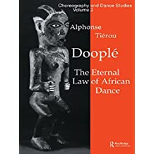 Dooplé: The Eternal Law of African Dance (Choreography and Dance Studies Series Book 2) (English Edition)