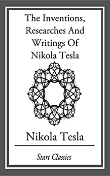 """Inventions, Researches And Writings Of Nikola Tesla (English Edition)"",作者:[Tesla,  Nikola]"