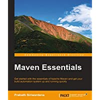 Maven Essentials: Get started with the essentials of Apache Maven and get your build automation system up and running quickly (English Edition)