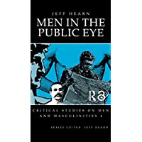 Men In The Public Eye: The Construction and Deconstruction of Public Men and Public Patriarchies (CRITICAL STUDIES ON MEN AND MASCULINITIES) (English Edition)