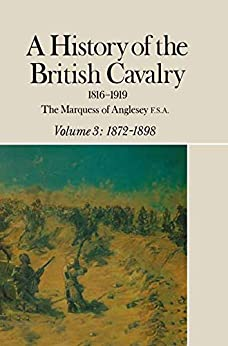 """""""A History of the British Cavalry 1816-1919: Volume 3: 1872-1898 (English Edition)"""",作者:[Anglesey, Lord]"""