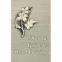 A Handy Guide to Wood Carving (English Edition)
