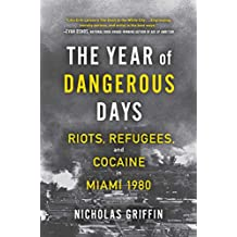 The Year of Dangerous Days: Riots, Refugees, and Cocaine in Miami 1980 (English Edition)