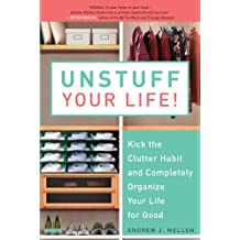 Unstuff Your Life!: Kick the Clutter Habit and Completely Organize Your Life for Good (English Edition)