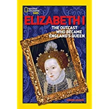 World History Biographies: Elizabeth I: The Outcast Who Became England's Queen