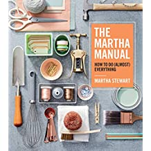 The Martha Manual: How to Do (Almost) Everything (English Edition)