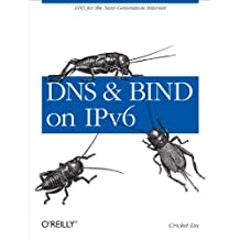 DNS and BIND on IPv6: DNS for the Next-Generation Internet (English Edition)