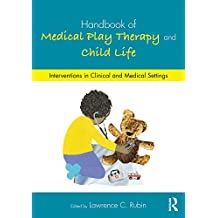 Handbook of Medical Play Therapy and Child Life: Interventions in Clinical and Medical Settings (English Edition)