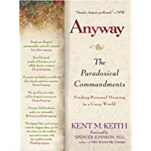 Anyway: The Paradoxical Commandments: Finding Personal Meaning in aCrazy World (English Edition)