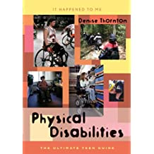 Physical Disabilities: The Ultimate Teen Guide (It Happened to Me Book 17) (English Edition)