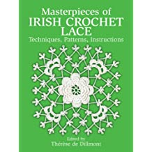 Masterpieces of Irish Crochet Lace: Techniques, Patterns, Instructions (Dover Knitting, Crochet, Tatting, Lace) (English Edition)