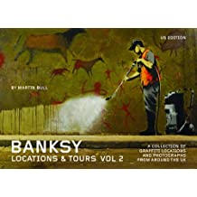 Banksy Locations & Tours Volume 2: A Collection of Graffiti Locations and Photographs from around the UK (English Edition)