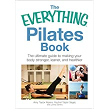 The Everything Pilates Book: The Ultimate Guide to Making Your Body Stronger, Leaner, and Healthier (Everything (Sports & Fitness)) (English Edition)