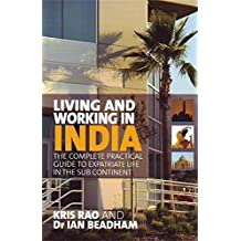 Living and Working in India: The complete practical guide to expatriate life in the sub continent (English Edition)