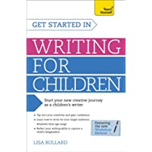 Get Started in Writing for Children: Teach Yourself: How to write entertaining, colourful and compelling books for children (English Edition)