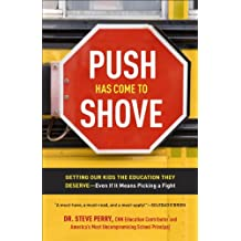 Push Has Come to Shove: Getting Our Kids the Education They Deserve--Even If It Means Picking a Fight (English Edition)