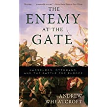 The Enemy at the Gate: Habsburgs, Ottomans, and the Battle for Europe (English Edition)