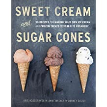 Sweet Cream and Sugar Cones: 90 Recipes for Making Your Own Ice Cream and Frozen Treats from Bi-Rite Creamery [A Cookbook] (English Edition)