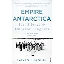 Empire Antarctica: Ice, Silence & Emperor Penguins (English Edition)