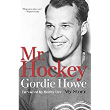 Mr. Hockey: The Autobiography Of Gordie Howe (English Edition)