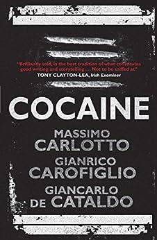 """Cocaine (English Edition)"",作者:[Carlotto, Massimo, Carofiglio, Gianrico, De Cataldo, Giancarlo, Cataldo, Carlotto, Carofiglio, De]"