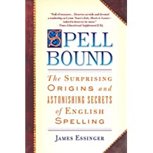 Spellbound: The Surprising Origins and Astonishing Secrets of English Spelling (English Edition)