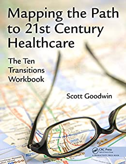"""Mapping the Path to 21st Century Healthcare: The Ten Transitions Workbook (English Edition)"",作者:[Goodwin, Scott]"