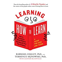 Learning How to Learn: How to Succeed in School Without Spending All Your Time Studying; A Guide for Kids and Teens (English Edition)