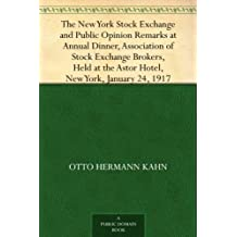 The New York Stock Exchange and Public Opinion Remarks at Annual Dinner, Association of Stock Exchange Brokers, Held at the Astor Hotel, New York, January 24, 1917 (English Edition)