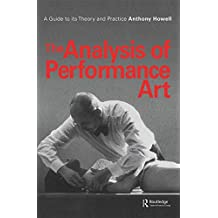 The Analysis of Performance Art: A Guide to its Theory and Practice (Contemporary Theatre Studies) (English Edition)