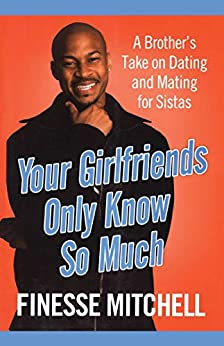 """""""Your Girlfriends Only Know So Much: A Brother's Take on Dating and Mating for Sistas (English Edition)"""",作者:[Mitchell, Finesse]"""
