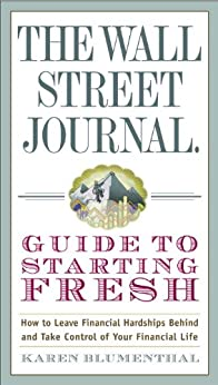 """""""The Wall Street Journal Guide to Starting Fresh: How to Leave Financial Hardships Behind and Take Control of Your Financial Life (Wall Street Journal Guides) (English Edition)"""",作者:[Blumenthal, Karen]"""