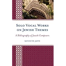 Solo Vocal Works on Jewish Themes: A Bibliography of Jewish Composers (English Edition)