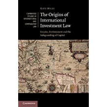 The Origins of International Investment Law: Empire, Environment and the Safeguarding of Capital (Cambridge Studies in International and Comparative Law Book 99) (English Edition)