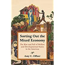 Sorting Out the Mixed Economy: The Rise and Fall of Welfare and Developmental States in the Americas (Histories of Economic Life Book 16) (English Edition)