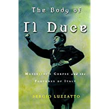 The Body of Il Duce: Mussolini's Corpse and the Fortunes of Italy (English Edition)