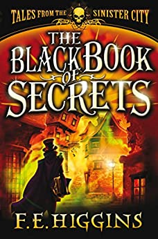 """""""The Black Book of Secrets (Tales From The Sinister City 1) (English Edition)"""",作者:[E. Higgins, F.]"""