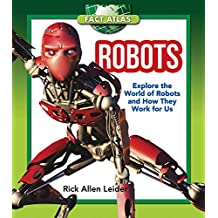 Robots: Explore the World of Robots and How They Work for Us (Fact Atlas Series) (English Edition)