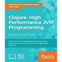 Clojure: High Performance JVM Programming (English Edition)