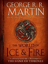 The World of Ice & Fire: The Untold History of Westeros and the Game of Thrones (A Song of Ice and Fire) (