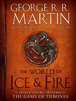 """""""The World of Ice & Fire: The Untold History of Westeros and the Game of Thrones (A Song of Ice and Fire) (English Edition)"""",作者:[George R. R. Martin, Elio M. García, Linda Antonsson]"""