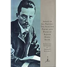 Ahead of All Parting: The Selected Poetry and Prose of Rainer Maria Rilke (English Edition)