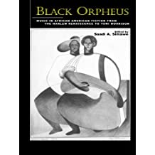 Black Orpheus: Music in African American Fiction from the Harlem Renaissance to Toni Morrison (Border Crossings Book 9) (English Edition)