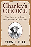 Charley's Choice: The Life and Times of Charley Parkhurst