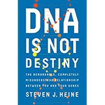 DNA Is Not Destiny: The Remarkable, Completely Misunderstood Relationship between You and Your Genes (English Edition)