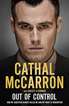 """""""Out of Control: How My Addiction Almost Killed Me (English Edition)"""",作者:[Cathal McCarron, Christy O'Connor]"""