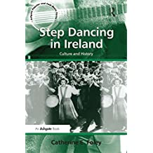 Step Dancing in Ireland: Culture and History (Ashgate Popular and Folk Music Series) (English Edition)